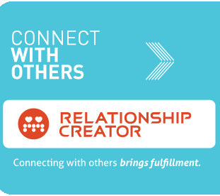 Connect with others. Relationship creator. Connecting with others brings fulfilliment