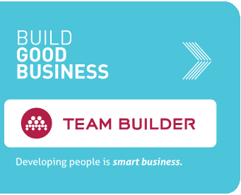 Build good business. Team Builder. Developing people is smart business.