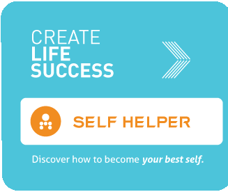 Create life success. Self helper. Discover how to become your best self.