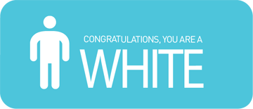 Congratulations, you are a white.